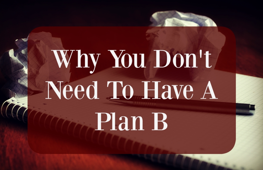 Why You Don't Need To Have A Plan B