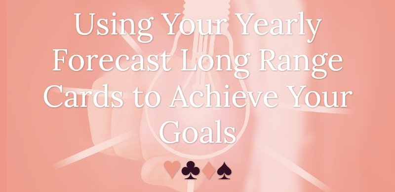Using Your Yearly Forecast Long Range Cards to Achieve Your Goals